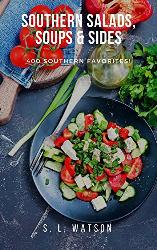 Southern Salads, Sides & Soups: 400 Southern Favorites (Southern Cooking Recipes Book 3) by S. L. Watson