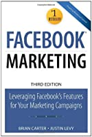 Facebook Marketing: Leveraging Facebook's Features for Your Marketing Campaigns, 3rd Edition Front Cover