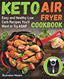 Keto Air Fryer Cookbook: Easy and Healthy Low Carb Recipes You'll Want to Try ASAP