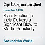 State Election in India Delivers a Significant Blow to Modi.s Popularity | Rama Lakshmi