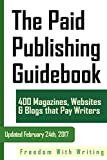 The Paid Publishing Guidebook: 400 Magazines, Websites, and Blogs that Pay Writers