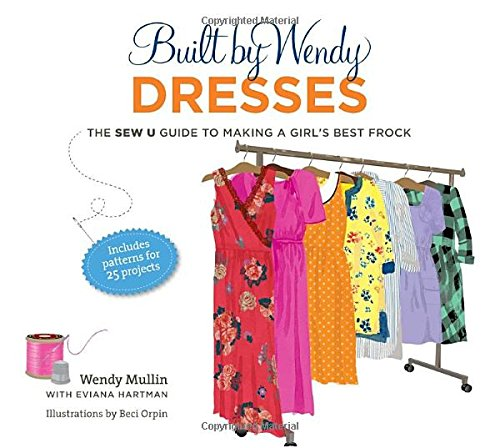 Built by Wendy Dresses: The Sew U Guide to Making a Girl\'s Best ...