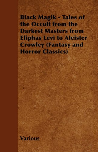 Download Black Magik - Tales of the Occult from the Darkest Masters from Eliphas Levi to Aleister Crowley (Fantasy and Horror Classics) ebook
