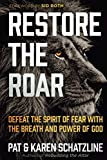 Restore the Roar: Defeat the Spirit of Fear With the Breath and Power of God