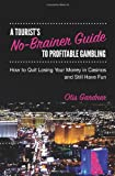 A Tourist's No-Brainer Guide to Profitable Gambling, Otis Gardner, 1450533493
