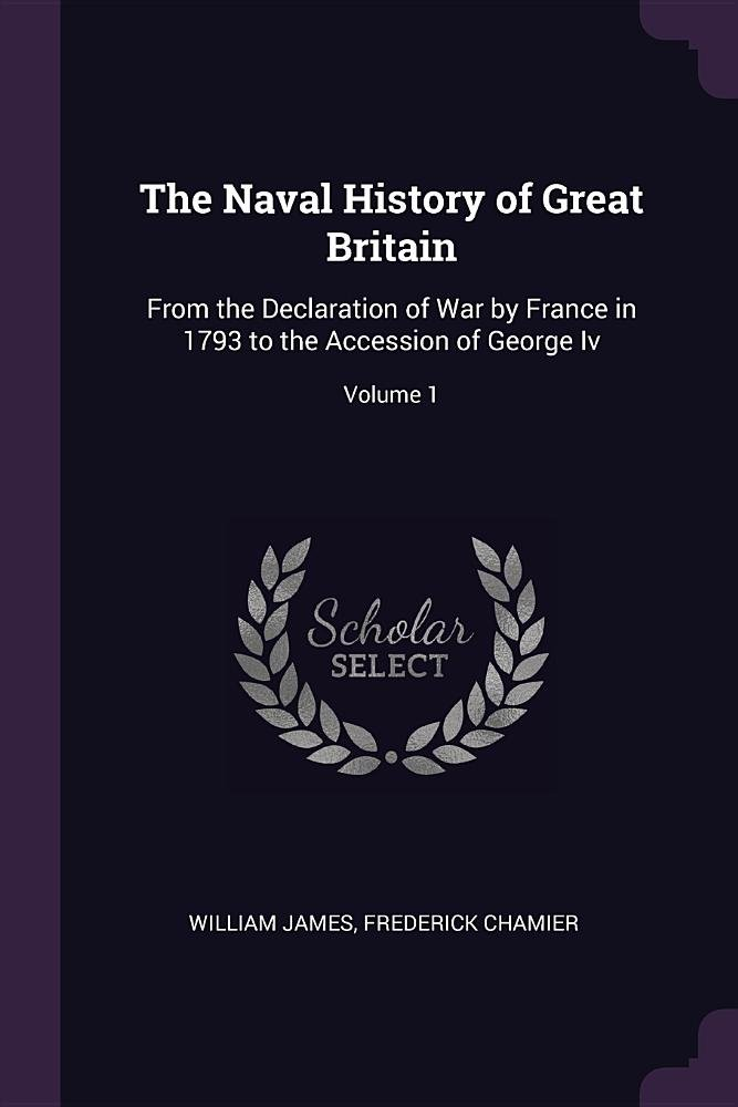 The Naval History of Great Britain: From the Declaration of War by France in 1793 to the Accession of George Iv; Volume 1 ebook