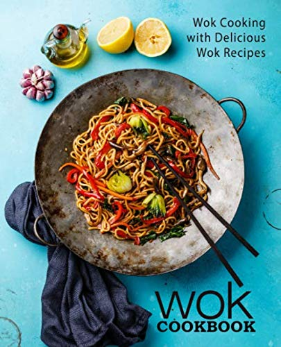 Wok Cookbook: Wok Cooking with Delicious Wok Recipes