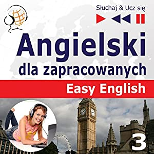 Angielski dla zapracowanych - Easy English 3: Nauka i praca (Sluchaj & Ucz sie) Hörbuch