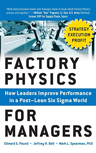 Factory Physics for Managers: How Leaders Improve Performance in a Post-Lean Six Sigma World (Relationship Between Organizational Behavior And Organizational Development)