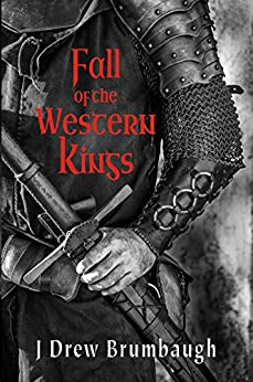 Fall of the Western Kings (Tirumfall Trilogy Book 1) by [Brumbaugh, J Drew]