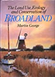 The Land Use, Ecology and Conservation of Broadland, George, Martin, 1853410470