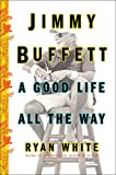 img - for Jimmy Buffett: A Good Life All the Way book / textbook / text book