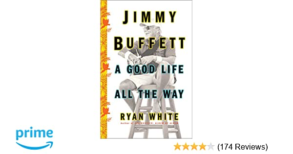 Jimmy Buffett: A Good Life All the Way: Ryan White: 9781501132551
