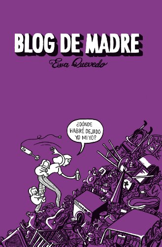 Blog de madre (Spanish Edition) by [Quevedo, Eva]