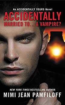 Accidentally Married to...A Vampire? (The Accidentally Yours Series Book 2) by [Pamfiloff, Mimi Jean]