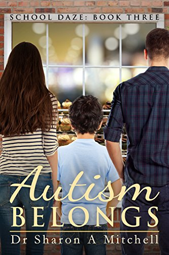 Book: Autism Belongs - Book Three of the School Daze Series by Dr. Sharon A. Mitchell