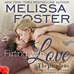 Flirting with Love: Love in Bloom: The Bradens, Book Ten | Melissa Foster