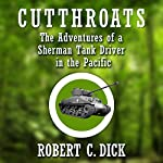 Cutthroats: The Adventures of a Sherman Tank Driver in the Pacific | Robert Dick