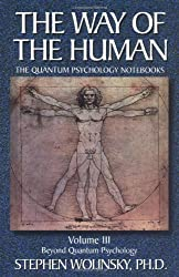 The Way of the Human: Volume III The Quantum Psychology Notebooks : Beyond Quantum Psychology (Way of the Human; The Quantum Psychology Notebooks)