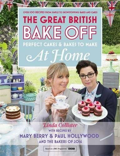 Great British Bake Off - Perfect Cakes & Bakes To Make At Home: Official tie-in to the 2016 series by Linda Collister