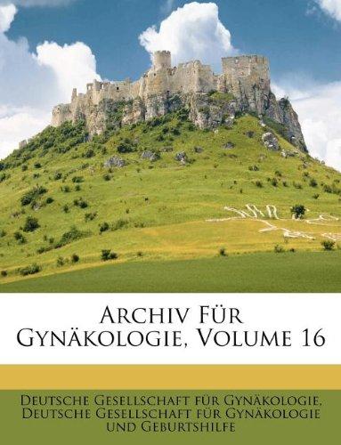 Archiv Für Gynäkologie, sechzehnter Band (German Edition) PDF