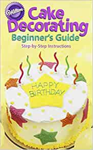 Cake Decorating For Beginners Books : Cake Decorating: A Beginners Guide: Wilton: 9780912696744 ...