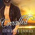 Corralled: Blacktop Cowboys, Book 1 Audiobook by Lorelei James Narrated by Scarlet Chase