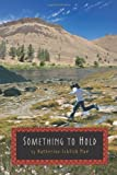img - for Something to Hold by Schlick Noe, Katherine (December 6, 2011) Hardcover book / textbook / text book