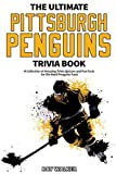 The Ultimate Pittsburgh Penguins Trivia Book: A