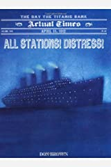 All Stations! Distress!: April 15, 1912: The Day the Titanic Sank (Actual Times) Paperback