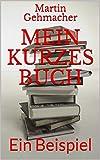 Mein kurzes Buch: Ein Beispiel (KDP Anleitungen 1) (German Edition)