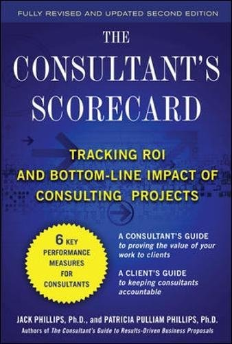 The Consultant's Scorecard, Second Edition: Tracking ROI and Bottom-Line Impact of Consulting (Consulting Business Cards)
