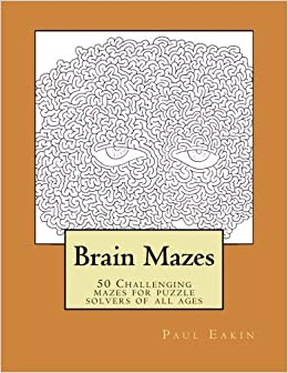 brain mazes challenging mazes for puzzle solvers of all ages paul