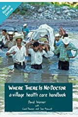 Where There Is No Doctor: A Village Health Care Handbook, Revised Edition Paperback