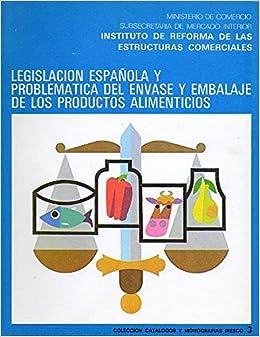 LEGISLACIÓN ESPAÑOLA Y PROBLEMÁTICA DEL ENVASE Y EMBALAJE DE LOS ...