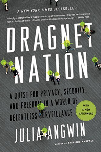 Dragnet Nation: A Quest for Privacy, Security, and Freedom in a World of Relentless Surveillance (Privacy And Security Issues In E Commerce)