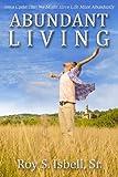 Abundant Living, Roy Isbell, 148267601X