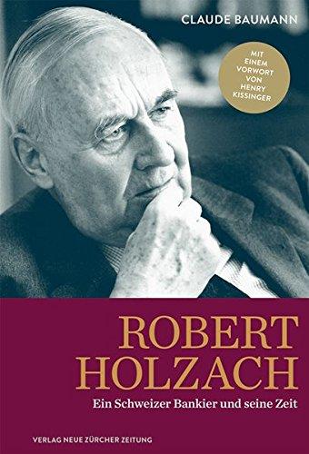 Robert Holzach: Ein Schweizer Bankier und seine Zeit