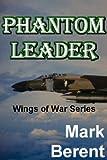 PHANTOM LEADER: An Historical Novel of War and