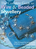 The Complete Guide to Wire and Beaded Jewellery: Over 50 Beautiful Projects Using Wire and Beads