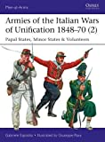 #8: Armies of the Italian Wars of Unification 1848–70 (2): Papal States, Minor States & Volunteers (Men-at-Arms)