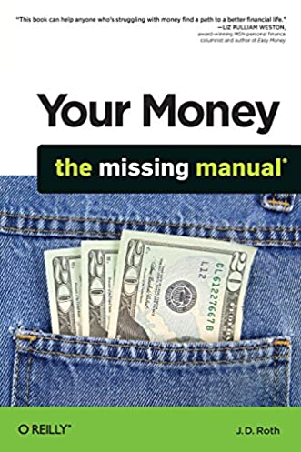 your money the missing manual j d roth 9780596809409 amazon com rh amazon com Manual Guide Owner's Manual