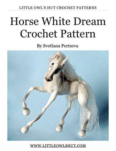 Horse White Dream Crochet Pattern Amigurumi toy (LittleOwlsHut) (Horse White Farm)