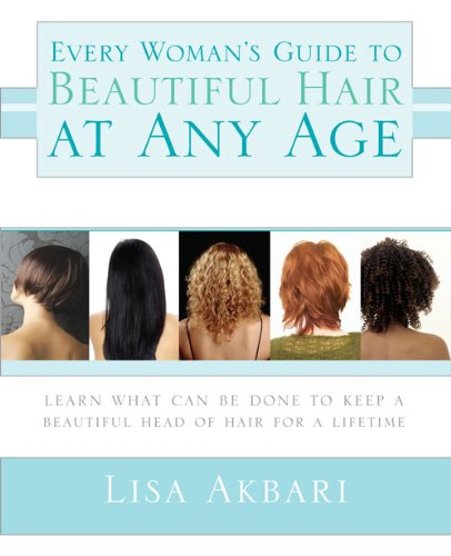 Every Woman's Guide to Beautiful Hair at Any Age: Learn What Can Be Done to Keep a Beautiful Head of Hair for a Lifetime