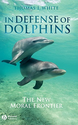 (In Defense of Dolphins: The New Moral Frontier (Blackwell Public Philosophy Series Book 5) )