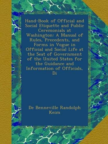 Download Hand-Book of Official and Social Etiquette and Public Ceremonials at Washington: A Manual of Rules, Precedents, and Forms in Vogue in Official and ... the Guidance and Information of Officials, Di pdf