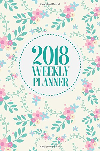 2018 Weekly Planner: Weekly / Monthly Planner, January 2018 - December 2018, 6x9