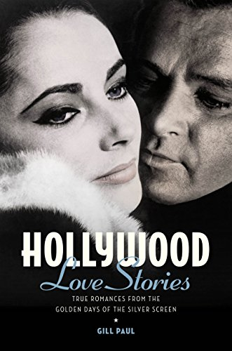 Hollywood Love Stories: True Love Stories from the Golden Days of the Silver Screen Love Stories Series Book 5