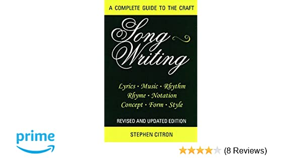 Songwriting a complete guide to the craft revised and updated songwriting a complete guide to the craft revised and updated edition stephen citron 0884088153694 amazon books stopboris Image collections
