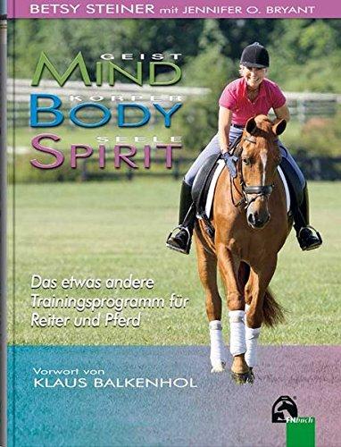 Body - Mind - Spirit: Das etwas andere Trainingsprogramm für Pferd und Reiter